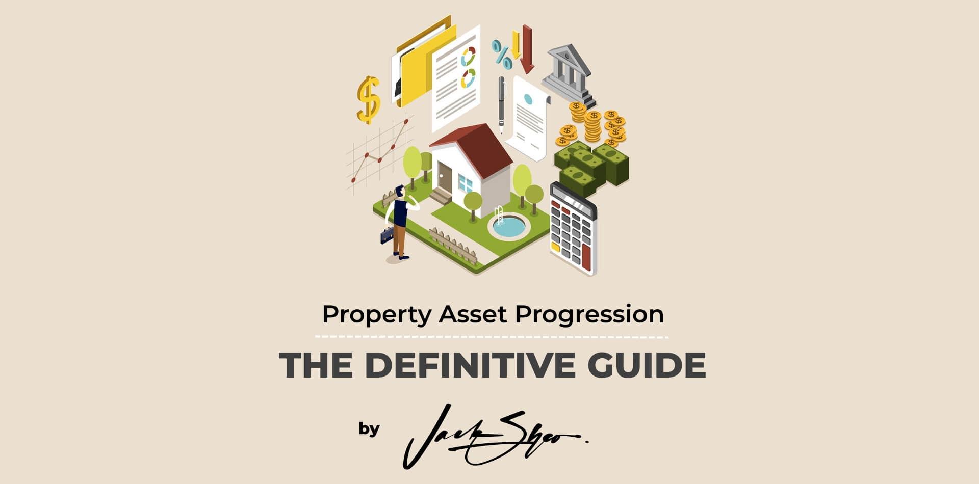 Property Asset Progression Plan - The Definitive Guide by Jack Sheo