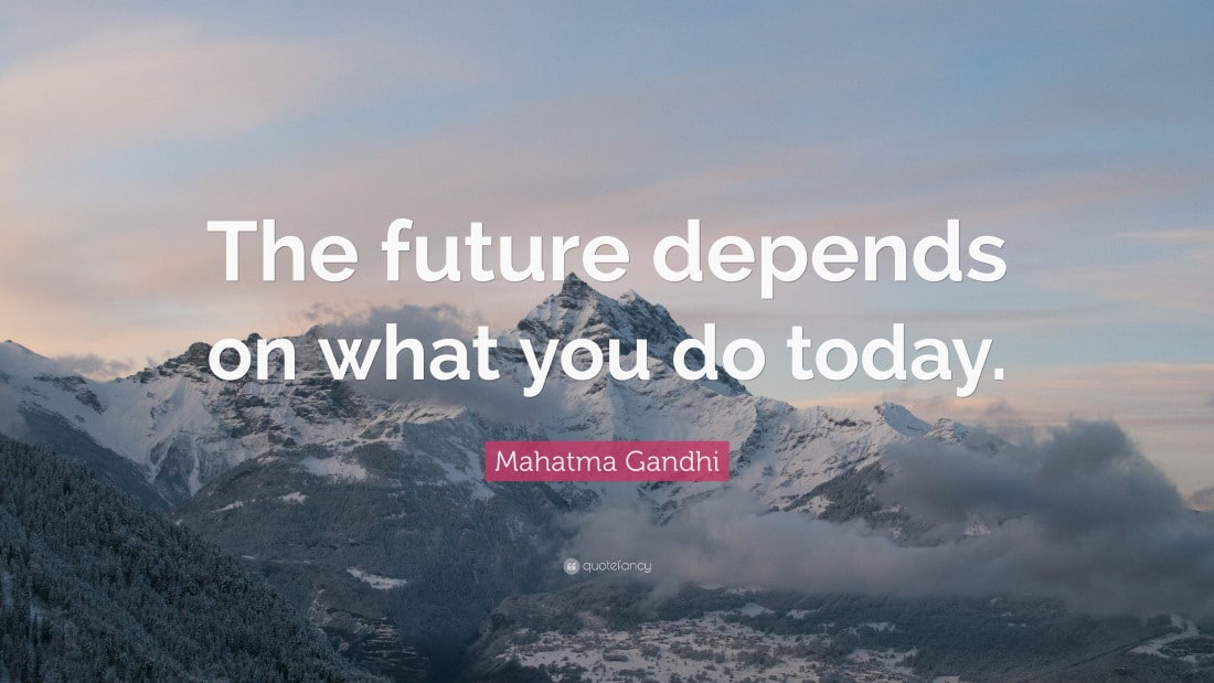 The Future Depends On What You Choose To Do Today - Mahatma Gandhi